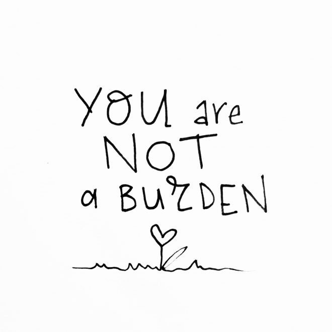 You are Not a Burden